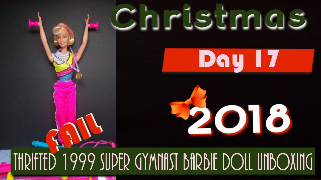 Christmas 2018 Day 17 ~ Thrifted 1999 Super Gymnast Barbie Unboxing FAIL