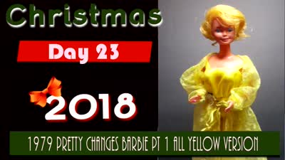 Christmas 2018 Day 23 ~ 1979 Pretty Changes Barbie Pt 1 All Yellow Version